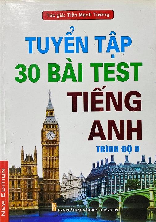 Tuyển tập 30 bài test tiếng anh trình độ B, Trần Mạnh Tường