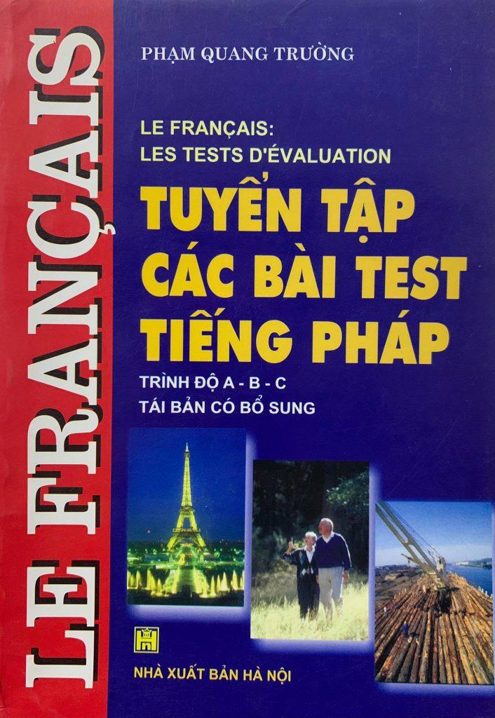 Tuyển tập các bài test Tiếng Pháp trình độ A, B,C, Phạm Quang Trường, Le Francais: Les Tests D'Evaluation