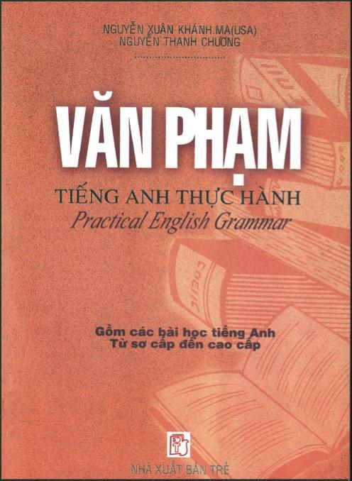 Văn phạm Tiếng Anh thực hành, Nguyễn Xuân Khánh .MA (USA), Nguyễn Thanh Chương