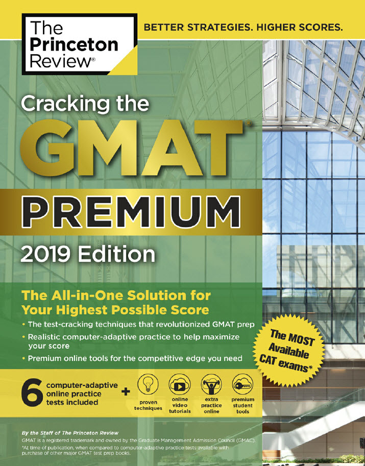 Cracking the GMAT Premium 2019 Edition with 6 Computer-Adaptive Practice Tests