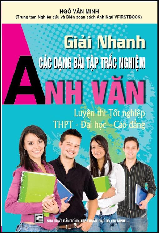 giải nhanh các dạng bài tập trắc nghiệm anh văn, Ngô Văn Minh, luyện thi tốt nghiệp, thpt - đại học - cao đẳng